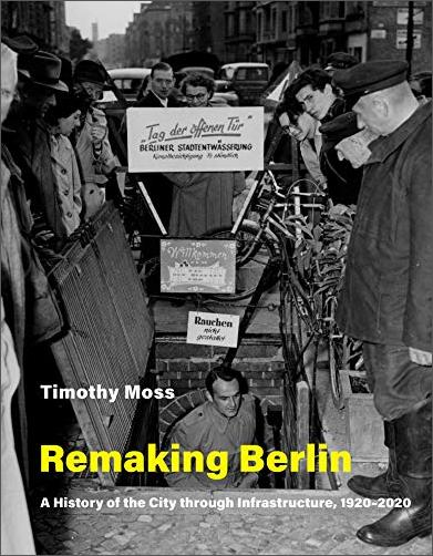 Remaking Berlin: A History of the City through Infrastructure, 1920 2020