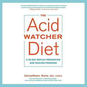 The Acid Watcher Diet: A 28 Day Reflux Prevention and Healing Program [Audiobook]