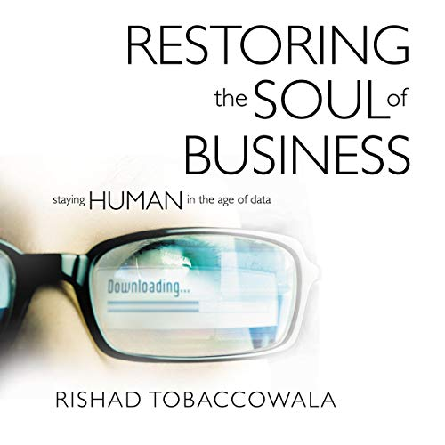 Restoring the Soul of Business: Staying Human in the Age of Data (Audiobook)