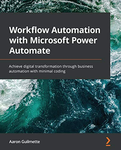 Workflow Automation with Microsoft Power Automate: Achieve digital transformation through business automation