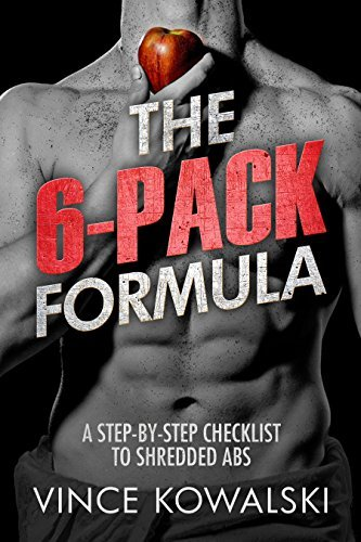 The 6 Pack Formula: A Step By Step Checklist to Shredded Abs