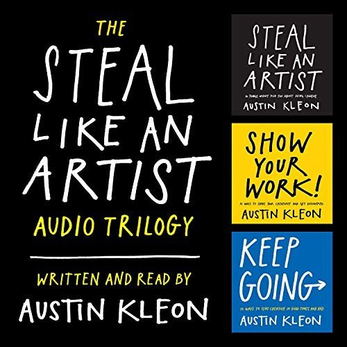 The Steal Like an Artist Audio Trilogy: How to Be Creative, Show Your Work, and Keep Going [Audiobook]
