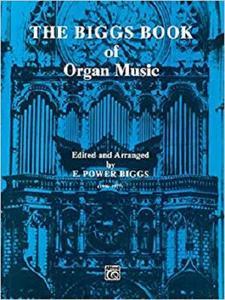 The Biggs Book of Organ Music