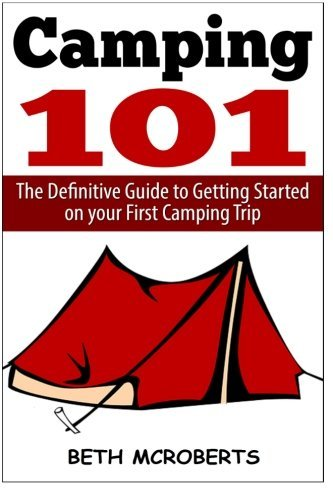 Camping: The Ultimate Guide to Getting Started on your First Camping Trip