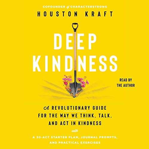 Deep Kindness: A Revolutionary Guide for the Way We Think, Talk, and Act in Kindness [Audiobook]