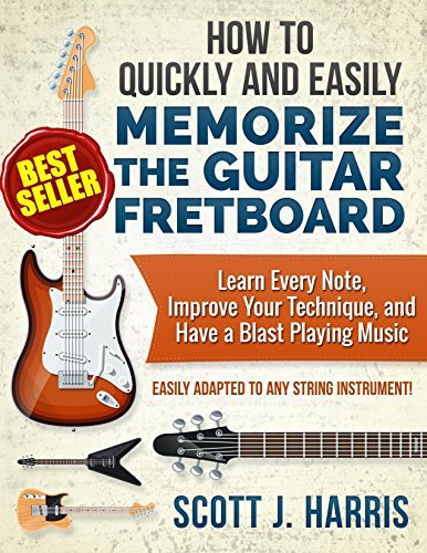Guitar: How to Quickly and Easily Memorize the Guitar Fretboard