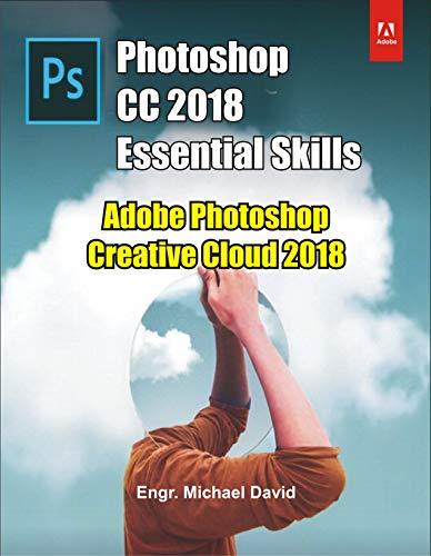 Photoshop CC 2018 Essential Skills: Adobe Photoshop Creative Cloud 2018