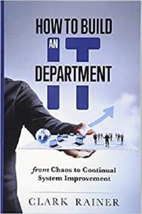 How to Build an IT Department: From Chaos to Continual System Improvement