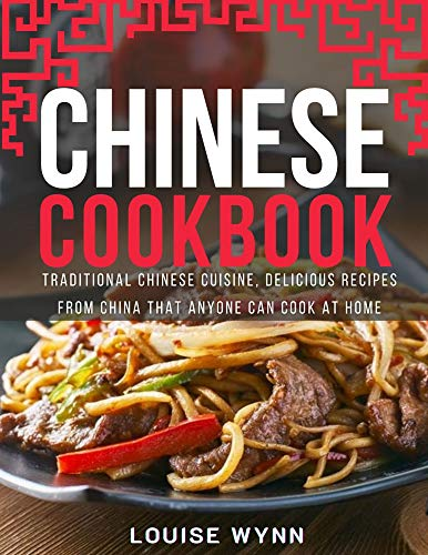Chinese Cookbook: Traditional Chinese Cuisine, Delicious Recipes from China that Anyone Can Cook at Home