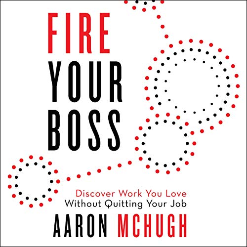 Fire Your Boss: Discover Work You Love Without Quitting Your Job (Audiobook)