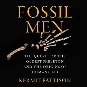 Fossil Men: The Quest for the Oldest Skeleton and the Origins of Humankind [Audiobook]