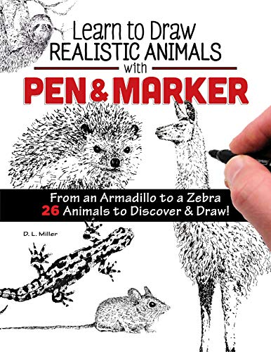 Learn to Draw Realistic Animals with Pen & Marker: From an Armadillo to a Zebra 26 Animals to Discover & Draw!