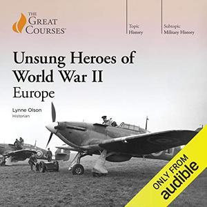 Unsung Heroes of World War II: Europe [Audiobook]