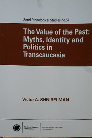 The Value Of The Past: Myths, Identity and Politics In Transcaucasia