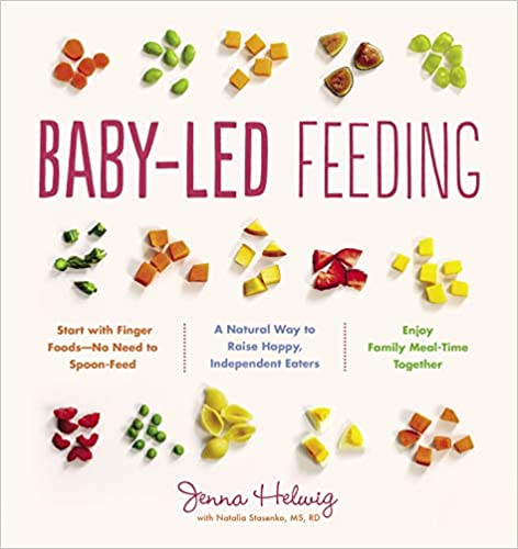 Baby Led Feeding: A Natural Way to Raise Happy, Independent Eaters by Jenna Helwig