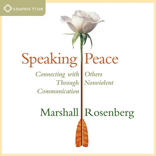 Speaking Peace: Connecting with Others Through Nonviolent Communication [Audiobook]