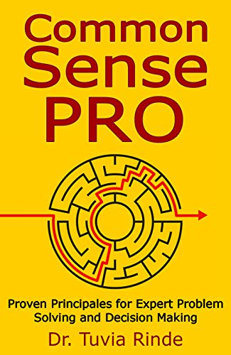 Common Sense Pro: Proven Principals for Expert Problem Solving and Decision Making