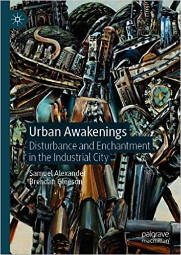 Urban Awakenings: Disturbance and Enchantment in the Industrial City
