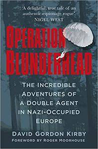 Operation Blunderhead: The Incredible Adventures of a Double Agent in Nazi Occupied Europe