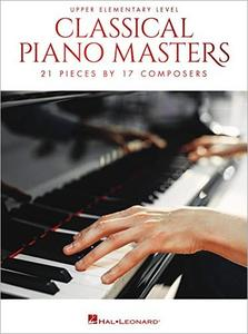 Classical Piano Masters   Upper Elementary Level: 21 Pieces by 17 Composers