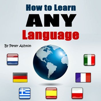 How to Learn Any Language: Fast and Smart Methods to Speed Up Your Language Learning (Audiobook)