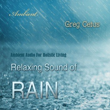 Relaxing Sound of Rain: Ambient Audio For Holistic Living [Audiobook]