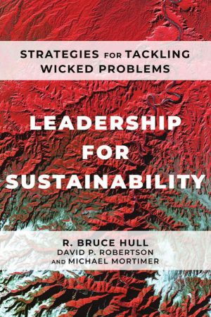 Leadership for Sustainability: Strategies for Tackling Wicked Problems