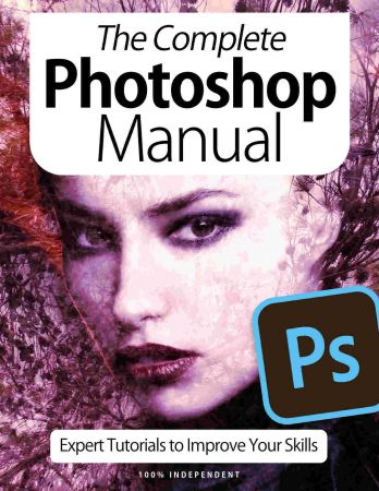 The Complete Photoshop Manual   Expert Tutorials To Improve Your Skills, 7th Edition October 2020 (True PDF)