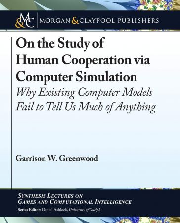 On the Study of Human Cooperation via Computer Simulation: Why Existing Computer Models Fail to Tell Us Much of Anything