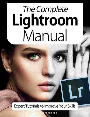 The Complete Lightroom Manual   Expert Tutorials To Improve Your Skills, 7th Edition October 2020 (True PDF)