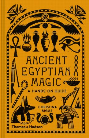Ancient Egyptian Magic: A Hands On Guide