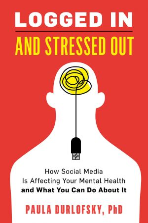 Logged In and Stressed Out: How Social Media is Affecting Your Mental Health and What You Can Do About I