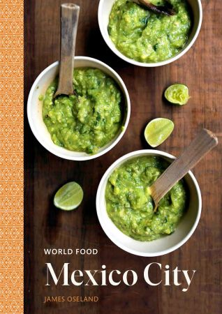 Mexico City: Heritage Recipes for Classic Home Cooking [A Mexican Cookbook] (World Food)