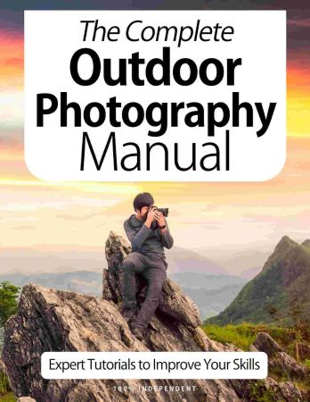 The Complete Outdoor Photography Manual   Expert Tutorials To Improve Your Skills, 7th Edition October 2020 (True PDF)