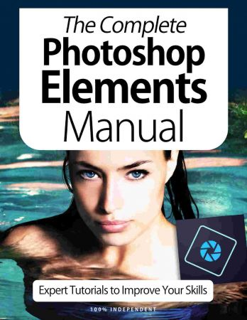 The Complete Photoshop Elements Manual   Expert Tutorials To Improve Your Skills, 4th Edition October 2020 (True PDF)