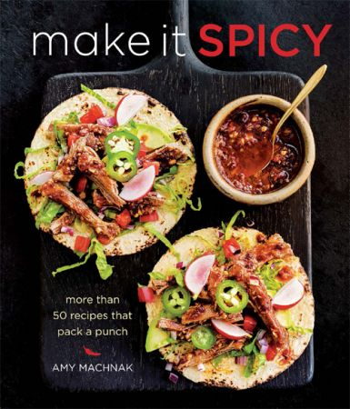 Make it Spicy: More Than 50 Recipes That Pack a Punch (True EPUB)