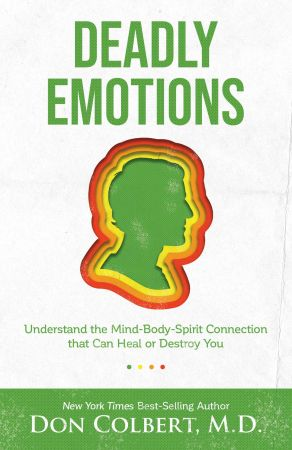 Deadly Emotions: Understand the Mind Body Spirit Connection that Can Heal or Destroy You