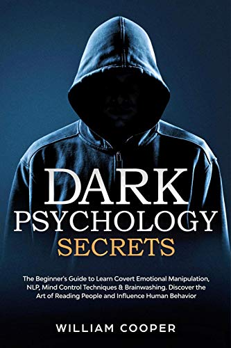 Dark Psychology Secrets: The Beginner's Guide to Learn Covert Emotional Manipulation, NLP, Mind Control Techniques