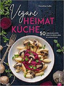 Vegane Heimatküche: 50 Lieblingsrezepte von Kohlrouladen bis Apfelküchle