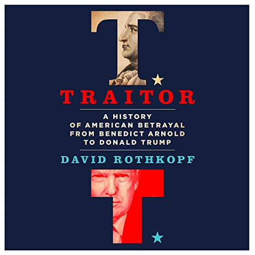 Traitor: A History of American Betrayal from Benedict Arnold to Donald Trump [Audiobook]