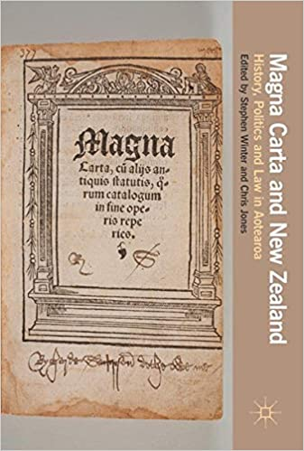 Magna Carta and New Zealand: History, Politics and Law in Aotearoa