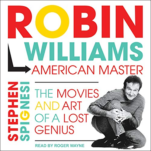 Robin Williams, American Master: The Movies and Art of a Lost Genius [Audiobook]
