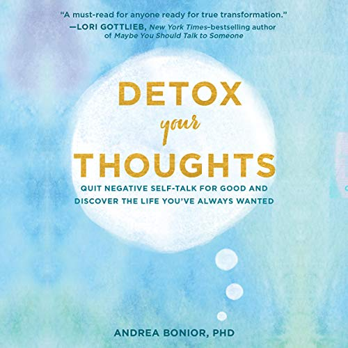 Detox Your Thoughts: Quit Negative Self Talk for Good and Discover the Life You've Always Wanted (Audiobook)