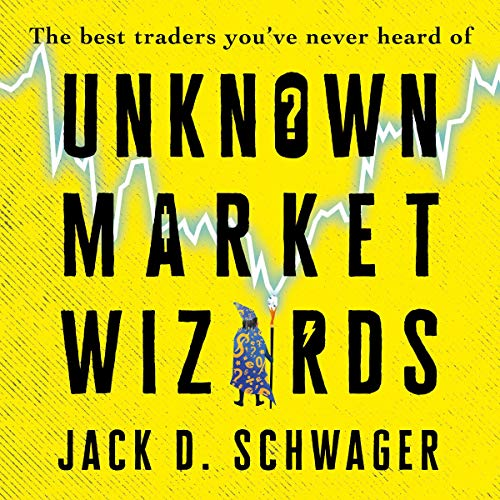 Unknown Market Wizards: The Best Traders You've Never Heard Of [Audiobook]