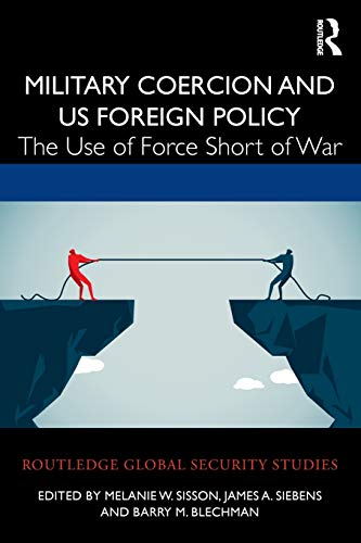 Military Coercion and US Foreign Policy: The Use of Force Short of War