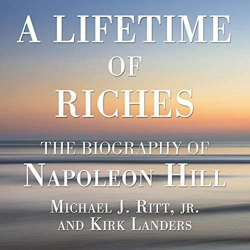 A Lifetime of Riches: The Biography of Napoleon Hill [Audiobook]