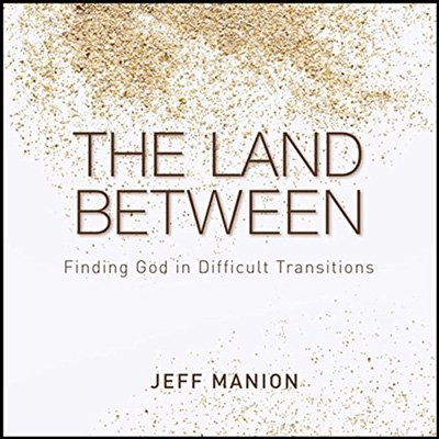 The Land Between: Finding God in Difficult Transitions (Audiobook)