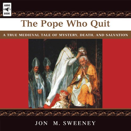 The Pope Who Quit: A True Medieval Tale of Mystery, Death and Salvation [Audiobook]