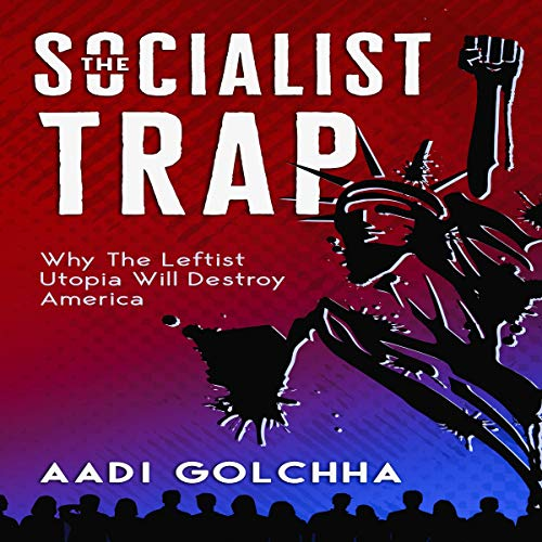 The Socialist Trap: Why the Leftist Utopia Will Destroy America [Audiobook]