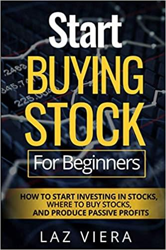 Start Buying Stock For Beginners: How To Start Investing In Stocks, Where To Buy Stocks, And Produce Passive Profits